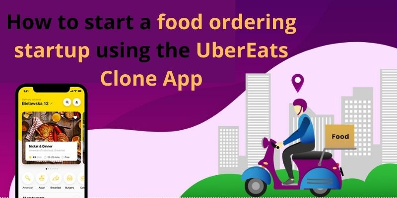 How to start a food ordering startup using the ubereats clone app