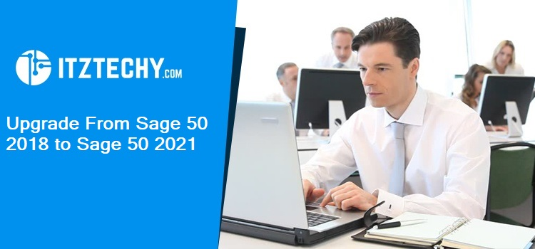 Upgrade From Sage 50 2018 to Sage 50 2021