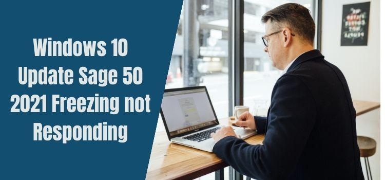Windows-10-Update-Sage-50-2021-freezing-not-responding